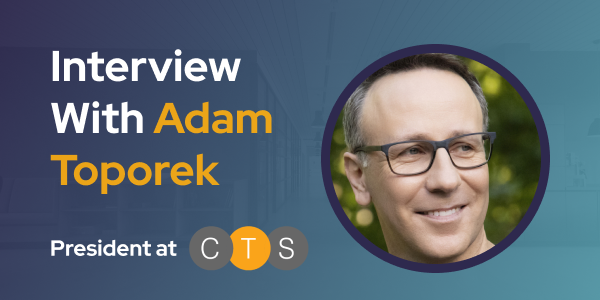 CXBuzz Interview With Adam Toporek President at CTS Service Solutions