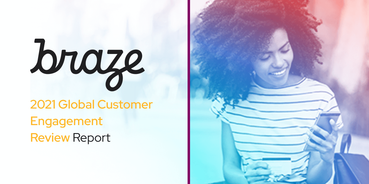 Braze Releases 2021 Global Customer Engagement Review Report