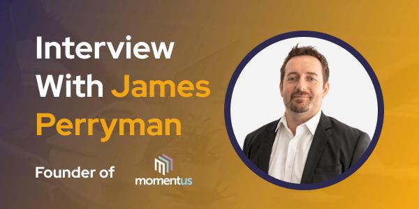 CXBuzz Interview with James Perryman Momentus' Founder