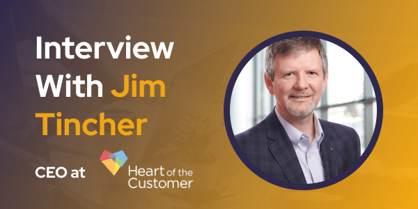 CXBuzz Interview with Jim Tincher CEO of Heart of the Customer