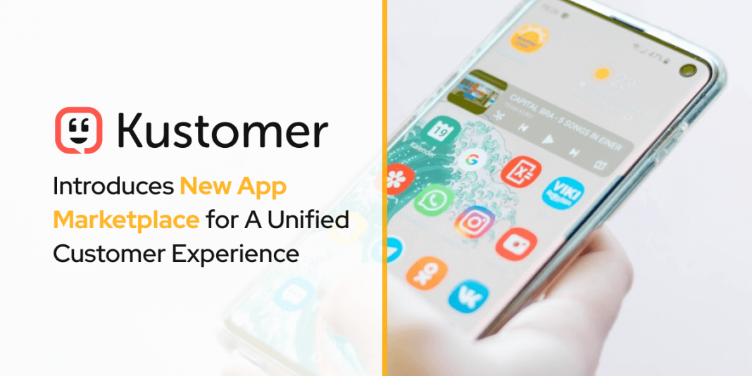 Kustomer Introduces New App Marketplace for A Unified Customer Experience