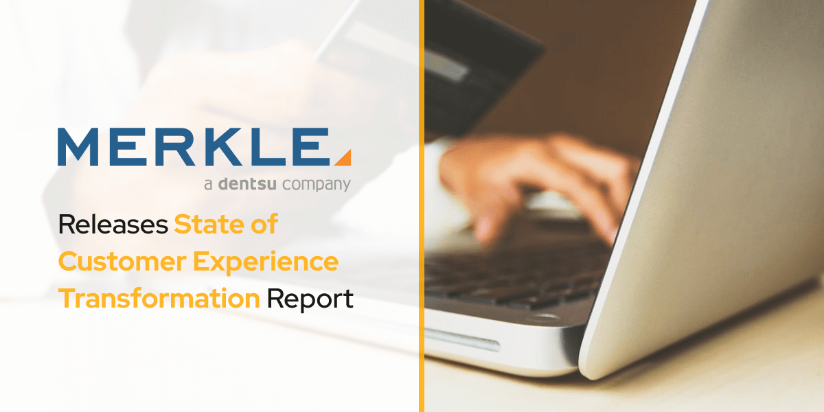 Merkle Releases State of Customer Experience Transformation Report