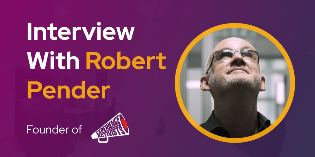 CXBuzz Interview With Robert Pender Experience Activist's Founder