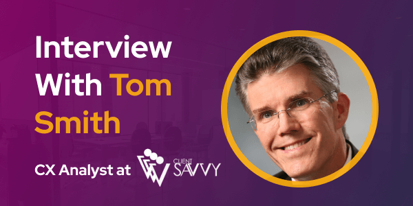 CXBuzz Interview with Tom Smith CX Analyst at ClientSavvy