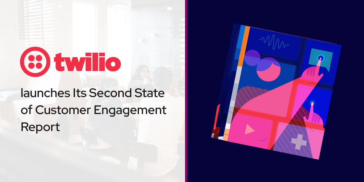 Twilio Launches Its Second State of Customer Engagement Report