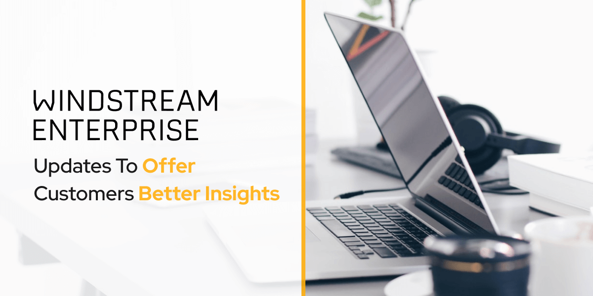 Windstream Updates To Offer Customers Better Insights