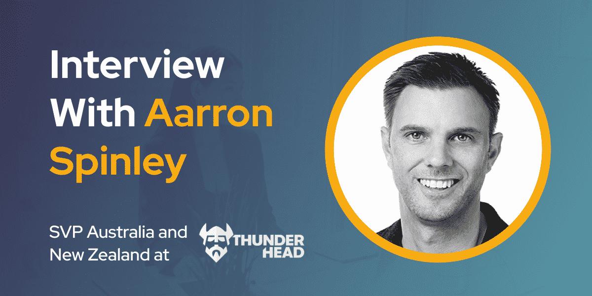 CXBuzz Interview With Aarron Spinley SVP Australia and New Zealand at Thunderhead