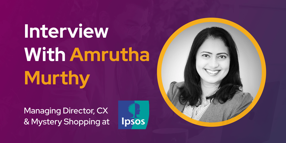 CXBuzz Interview With Amrutha Murthy Managing Director, Customer Experience & Mystery Shopping at Ipsos Australia & New Zealand