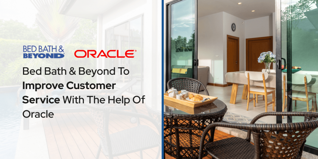 Bed Bath & Beyond To Improve Customer Service With The Help Of Oracle