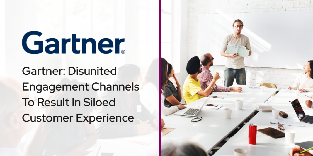 Gartner Disunited Engagement Channels To Result In Siloed Customer Experience