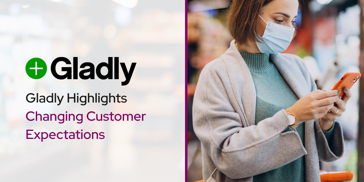 Gladly Highlights Changing Customer Expectations