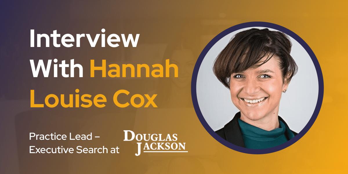 CXBuzz Interview With Hannah Louise Cox, Practice Lead at Douglas Jackson