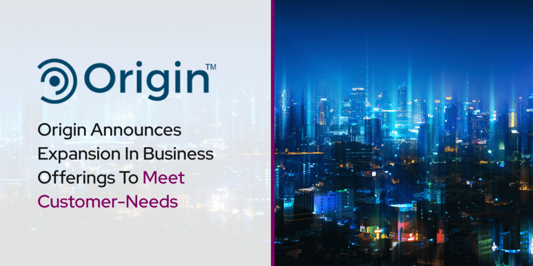 Origin Announces Expansion In Business Offerings To Meet Customer-Needs