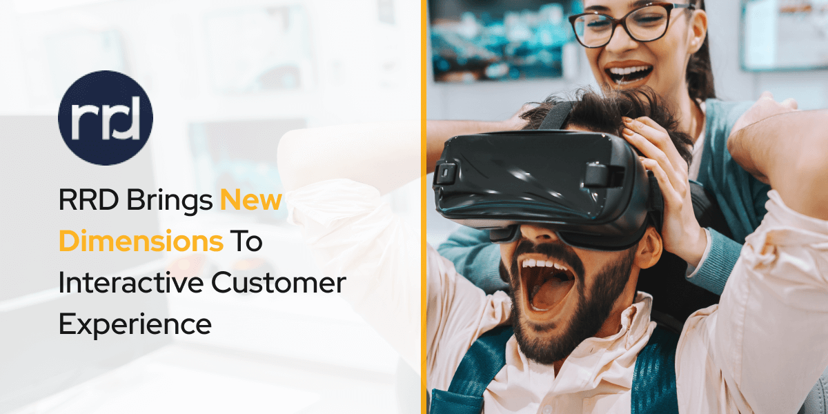 RRD Brings New Dimensions To Interactive Customer Experience