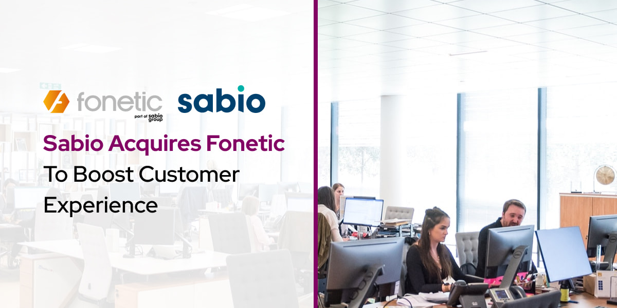 Sabio Acquires Fonetic To Boost Customer Experience