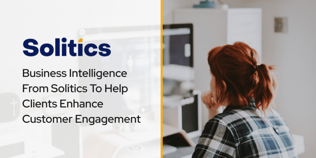 Business Intelligence From Solitics To Help Clients Enhance Customer Engagement