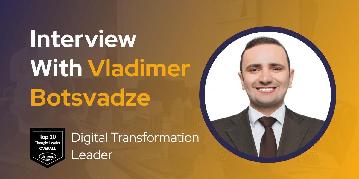 CXBuzz Interview With Vladimer Botsvadze Digital Transformation Leader