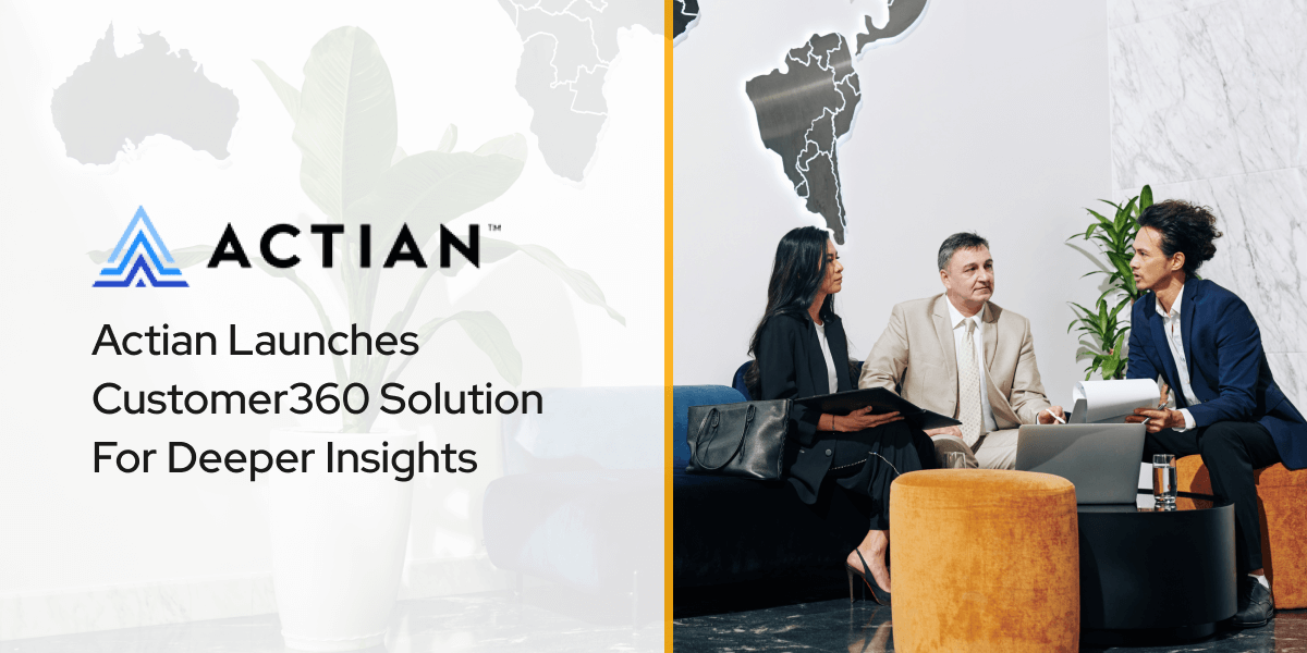 Actian Launches Customer360 Solution For Deeper Insights