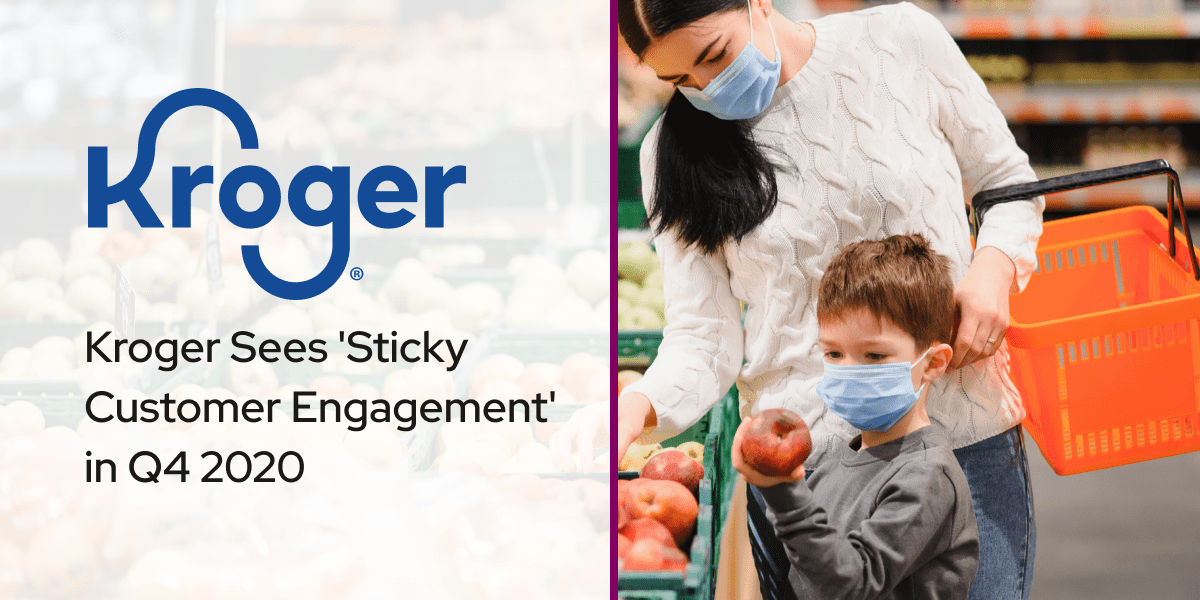 Kroger Sees Sticky Customer Engagement in Q4 2020