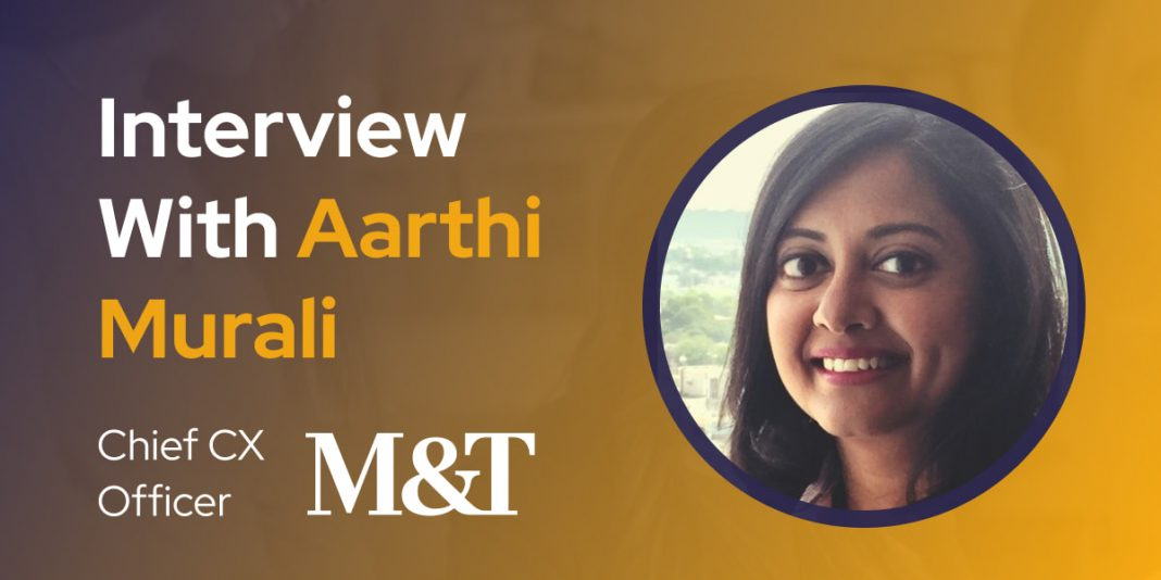 CXBuzz Interview With Aarthi Murali, Chief Customer Experience Officer at M&T Bank