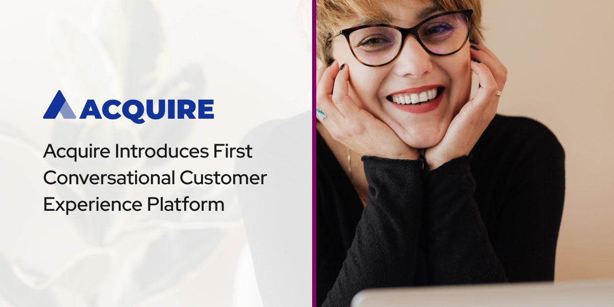 Acquire Introduces First Conversational Customer Experience Platform