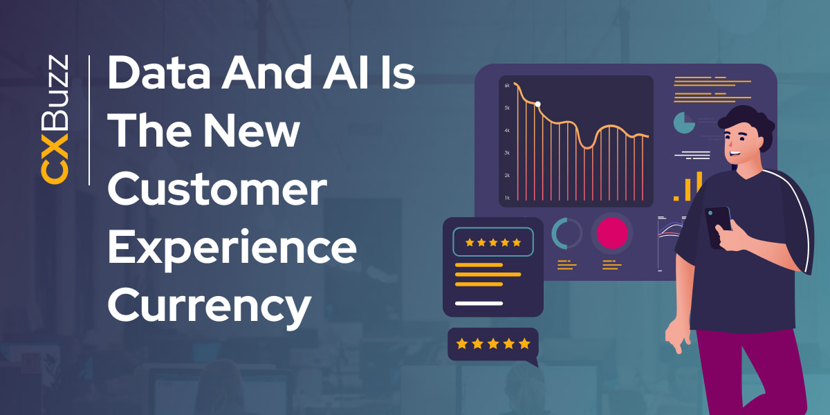 Data And AI Is The New Customer Experience Currency