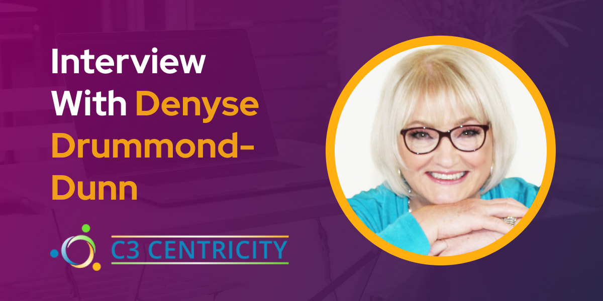 CXBuzz Interview With Denyse Drummond-Dunn ,President & Chief Catalyst at C3Centricity