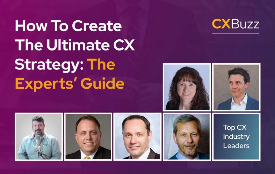 How To Create The Ultimate CX Strategy: The Experts' Guide