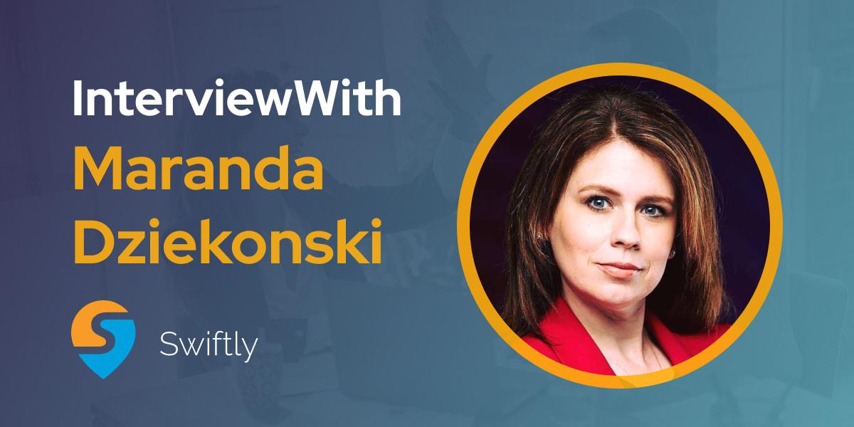 CXBuzz Interview With Maranda Dziekonski, Senior Vice President Customer Success at Swiftly