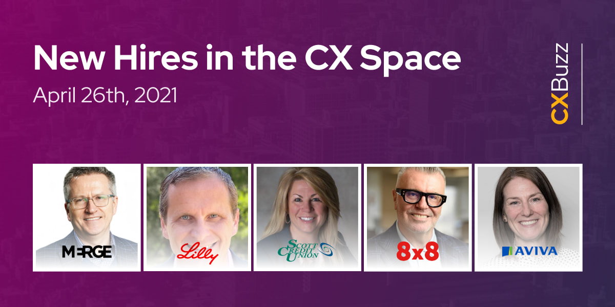 New Hires in the CX Space: April 26th, 2021