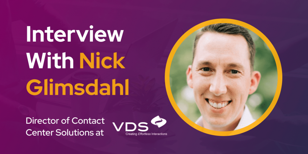 CXBuzz Interview With Nick Glimsdahl, Director of Contact Center Solutions at VDS