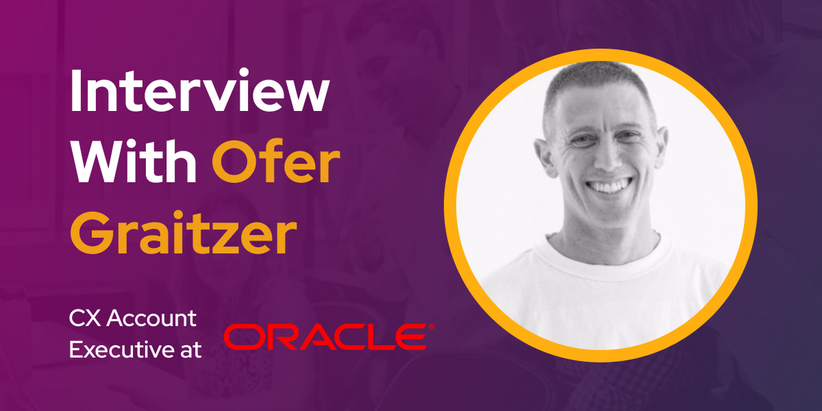 CXBuzz Interview With Ofer Graitzer, CX Account Executive at Oracle Israel
