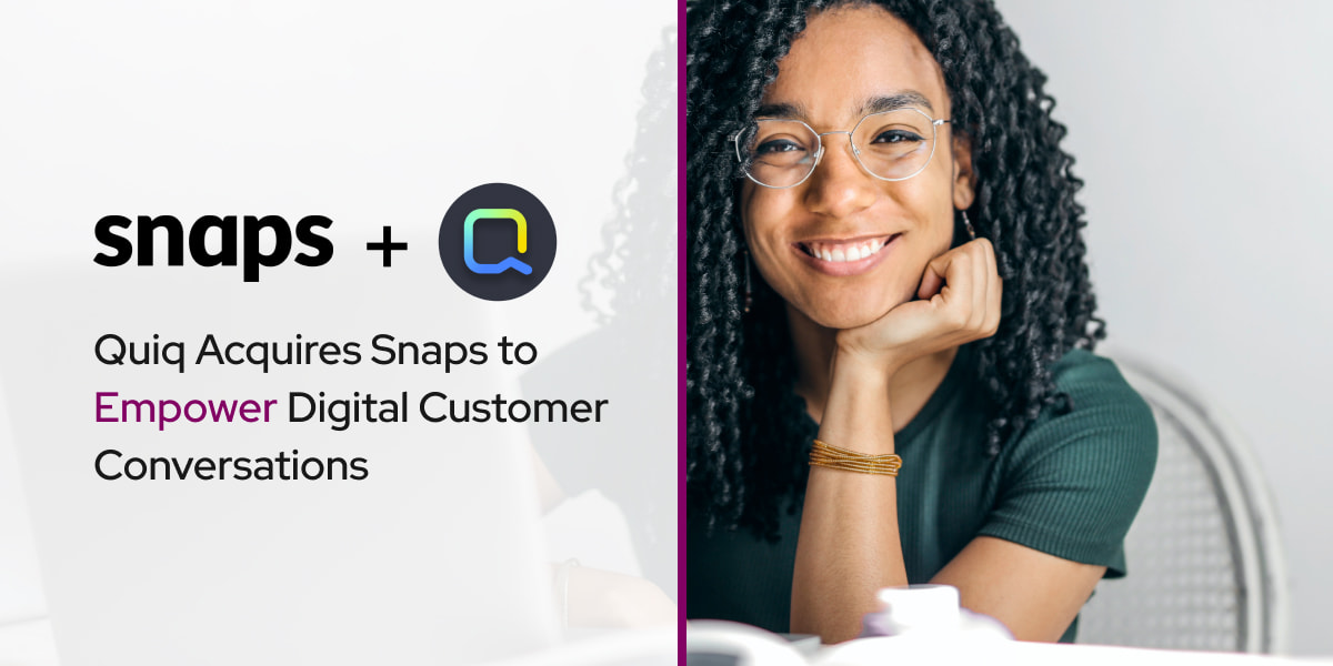 Quiq Acquires Snaps to Empower Digital Customer Conversations