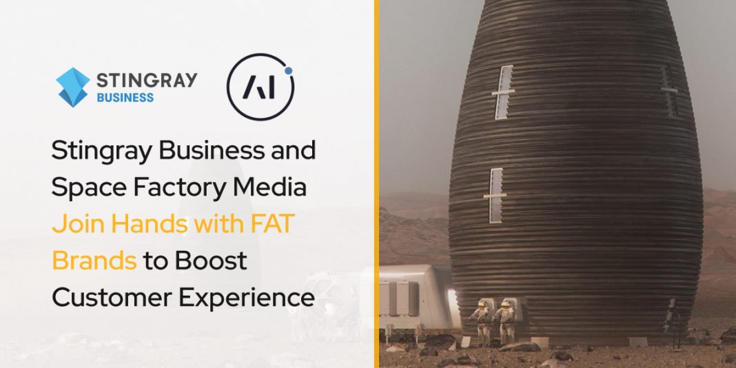 Stingray Business and Space Factory Media Join Hands with FAT Brands to Boost Customer Experience