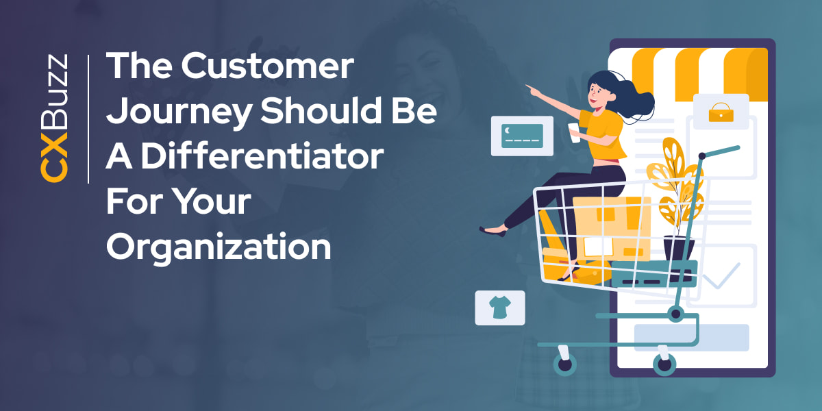 The customer journey should be a differentiator for your organization 2