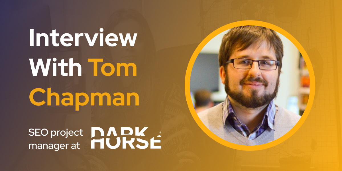 CXBuzz Interview With Tom Chapman, SEO project manager at Dark Horse
