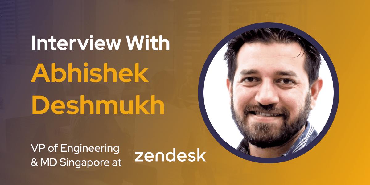 CXBuzz Interview With Abhishek Deshmukh, VP of Engineering & MD Singapore at Zendesk
