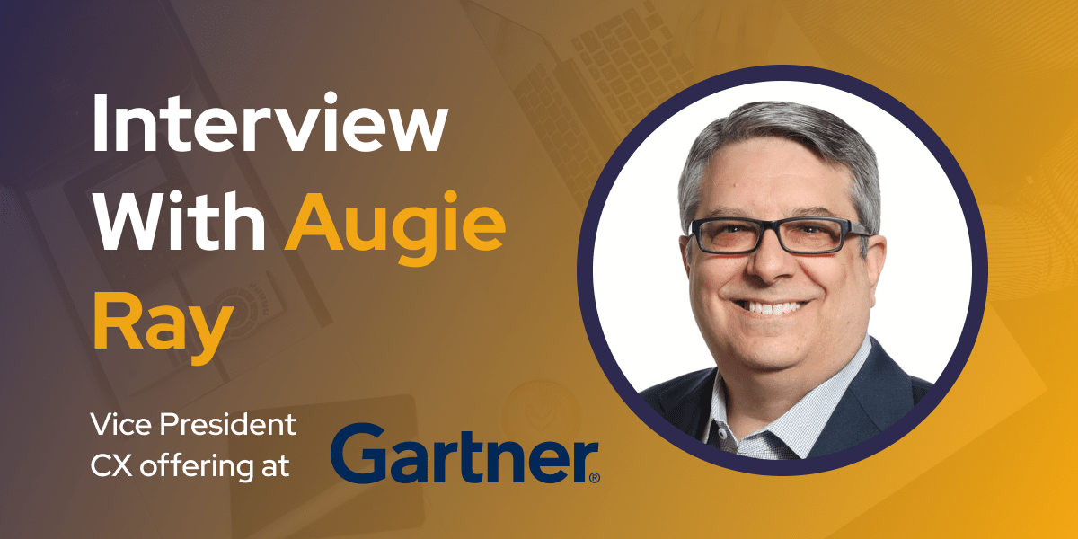 CXBuzz Interview With Augie Ray, Vice President Customer Experience offering at Gartner