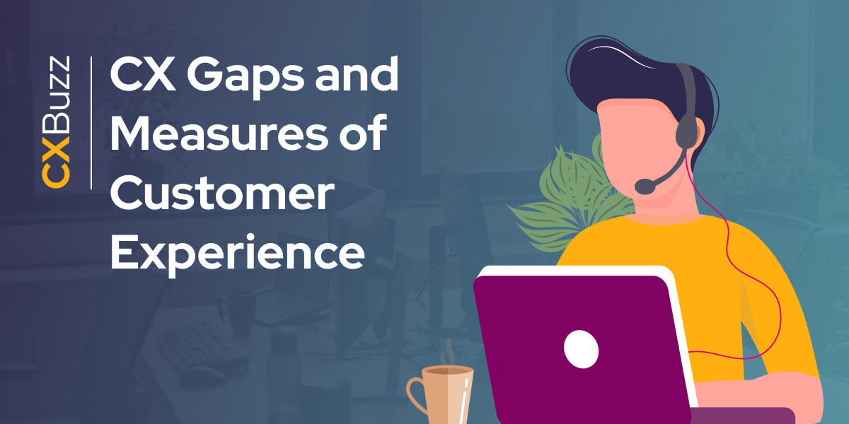 CX Gaps and Measures of Customer Experience