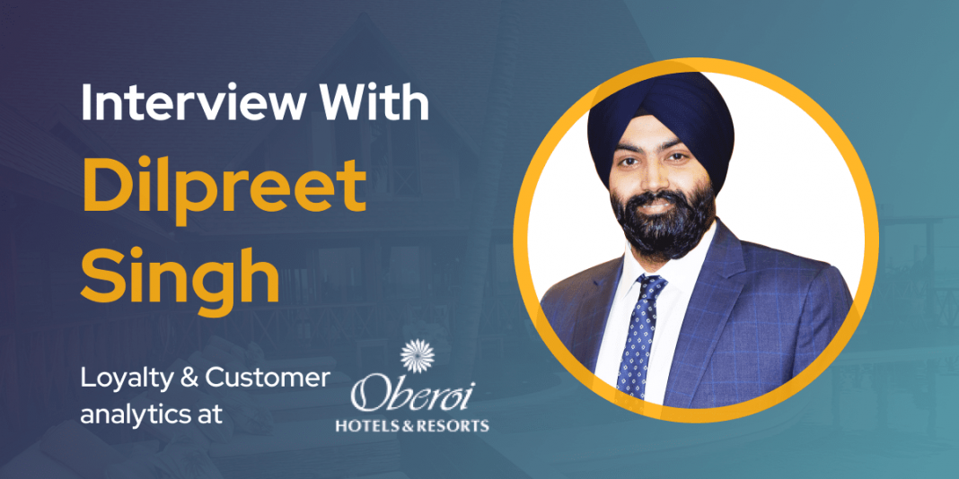 CXBuzz Interview With Dilpreet Singh, Head of CRM, Loyalty & Customer analytics at The Oberoi Group