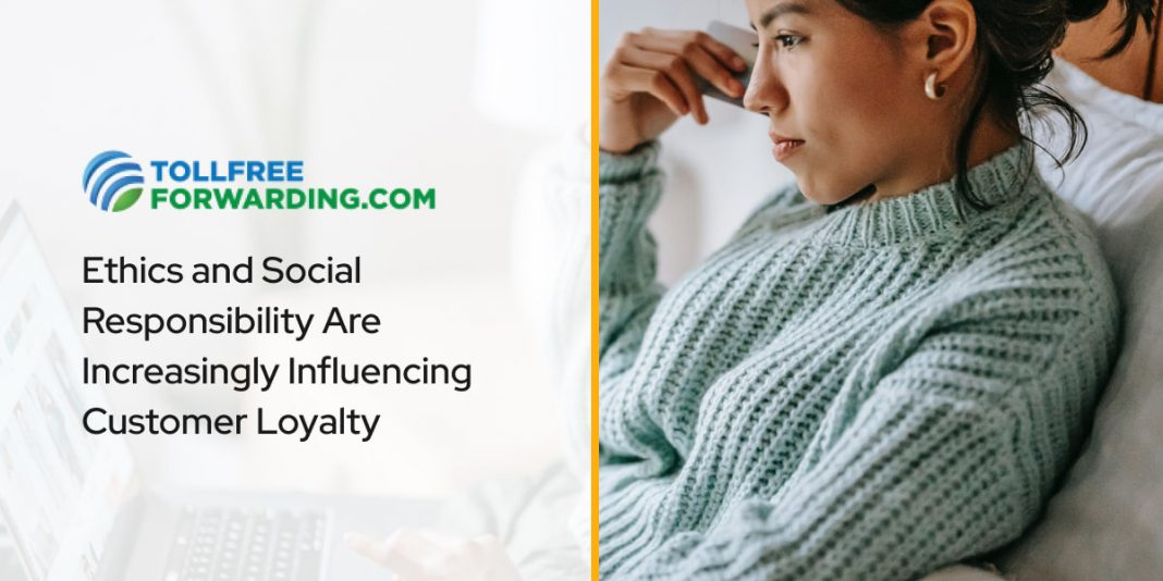 Ethics and Social Responsibility Are Increasingly Influencing Customer Loyalty