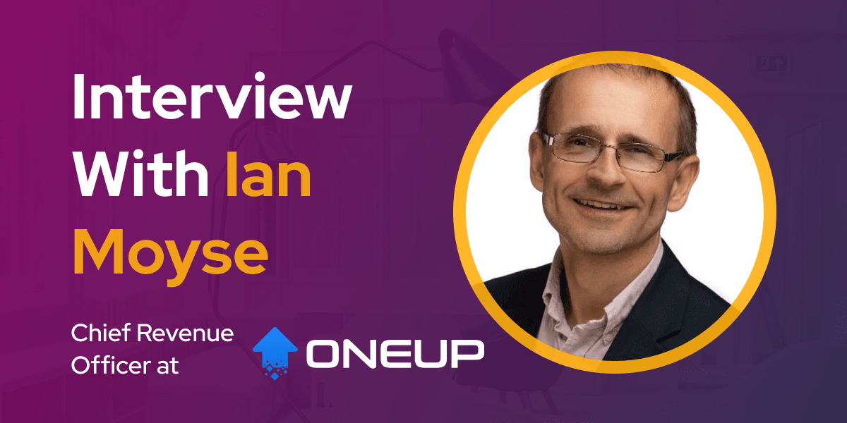 CXBuzz Interview With Ian Moyse, Chief Revenue Officer at OneUp Sales