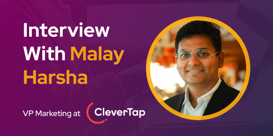 CXBuzz Interview With Malay Harsha, VP Marketing at CleverTap