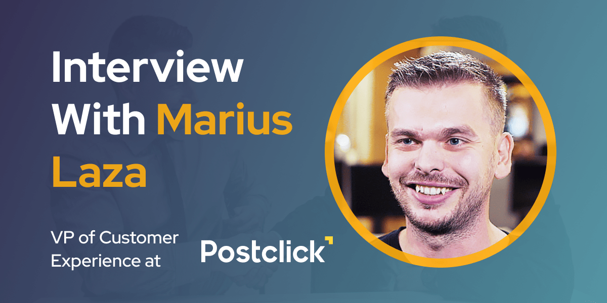 CXBuzz Interview With Marius Laza, VP of Customer Experience at Postclick