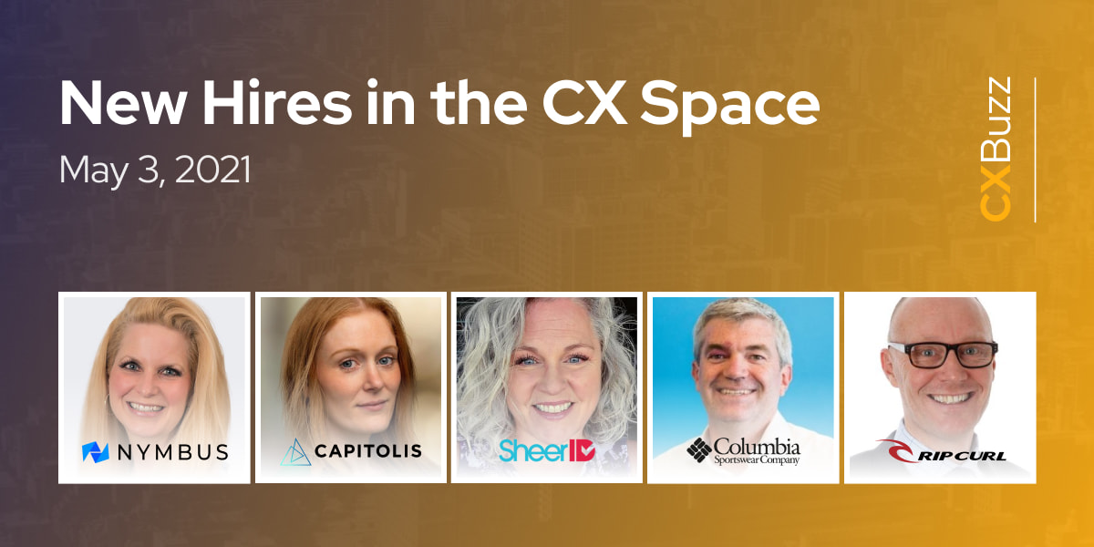 New Hires in the CX Space: May 3, 2021
