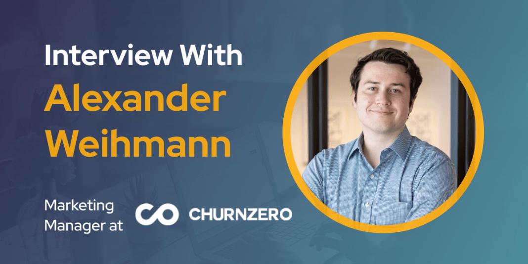 CXBuzz Interview With Alexander Weihmann, Marketing Manager at ChurnZero