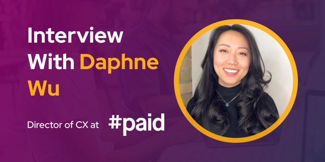 CXBuzz Interview With Daphne Wu, Director of CX at #Paid