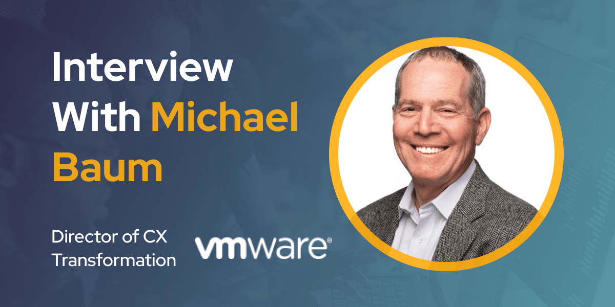 CXBuzz Interview With Michael Baum, Director of Customer Experience Transformation at VMware