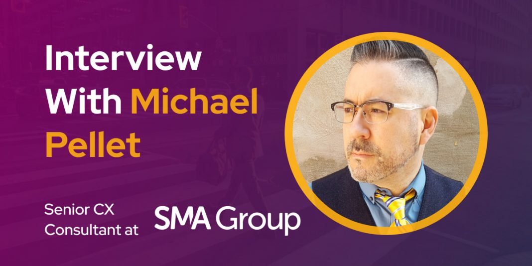 CXBuzz Interview With Michael Pellet, Vice President & Senior CX Consultant at SMA Group