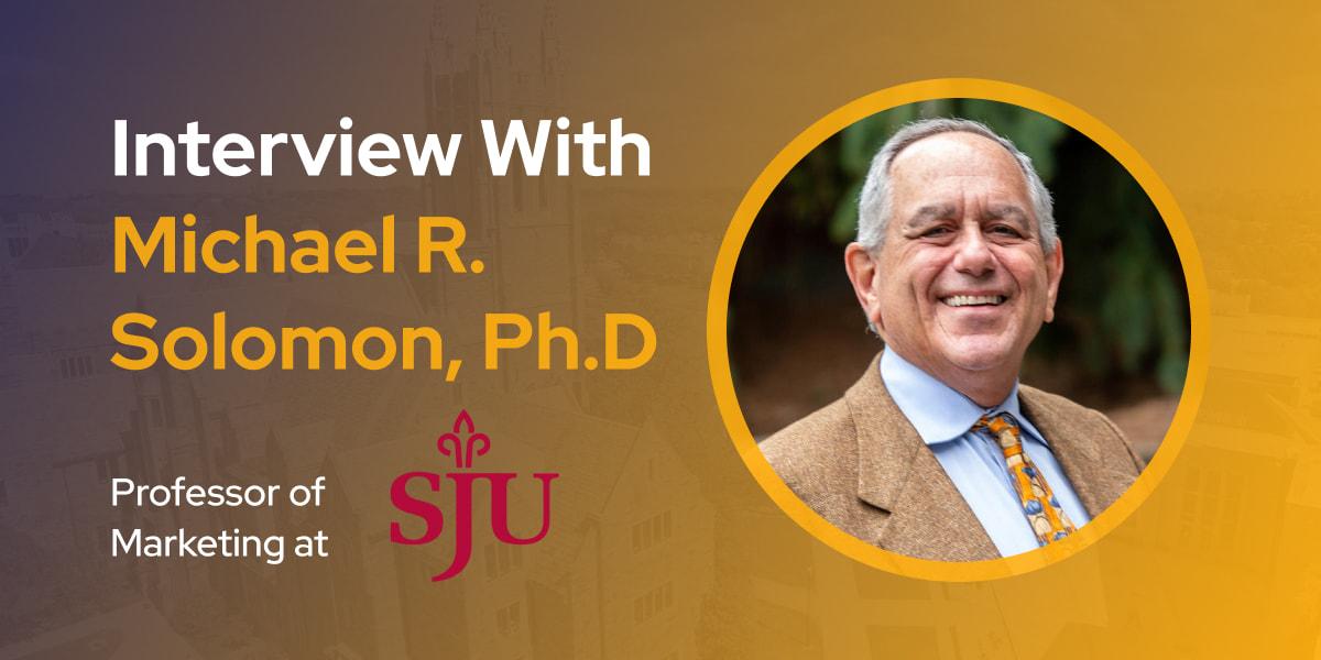 CXBuzz Interview With Michael R. Solomon, Ph.D., Professor of Marketing at Saint Joseph's University